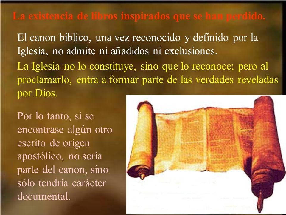 La existencia de libros inspirados que se han perdido. El canon bíblico, una vez reconocido y definido por la Iglesia, no admite ni añadidos ni exclus