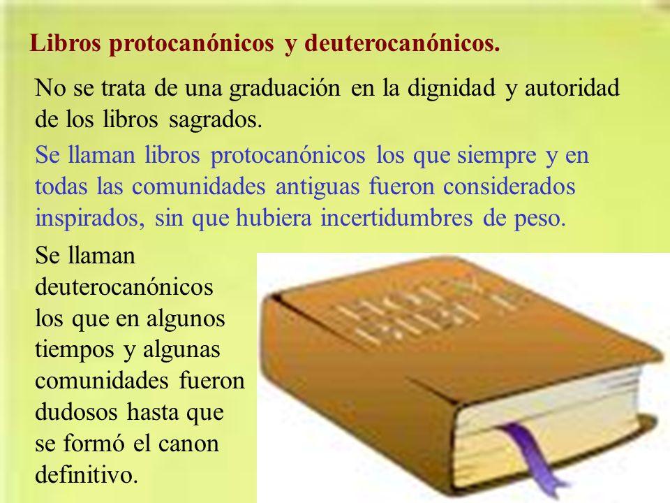 Libros protocanónicos y deuterocanónicos. No se trata de una graduación en la dignidad y autoridad de los libros sagrados. Se llaman libros protocanón