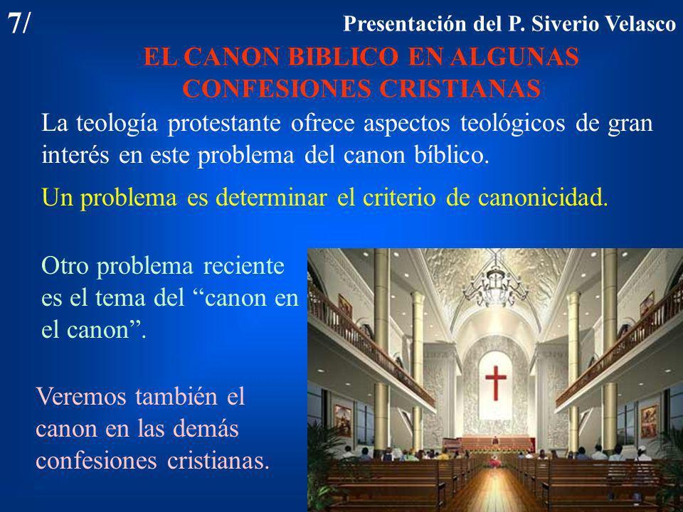 7/ EL CANON BIBLICO EN ALGUNAS CONFESIONES CRISTIANAS La teología protestante ofrece aspectos teológicos de gran interés en este problema del canon bí