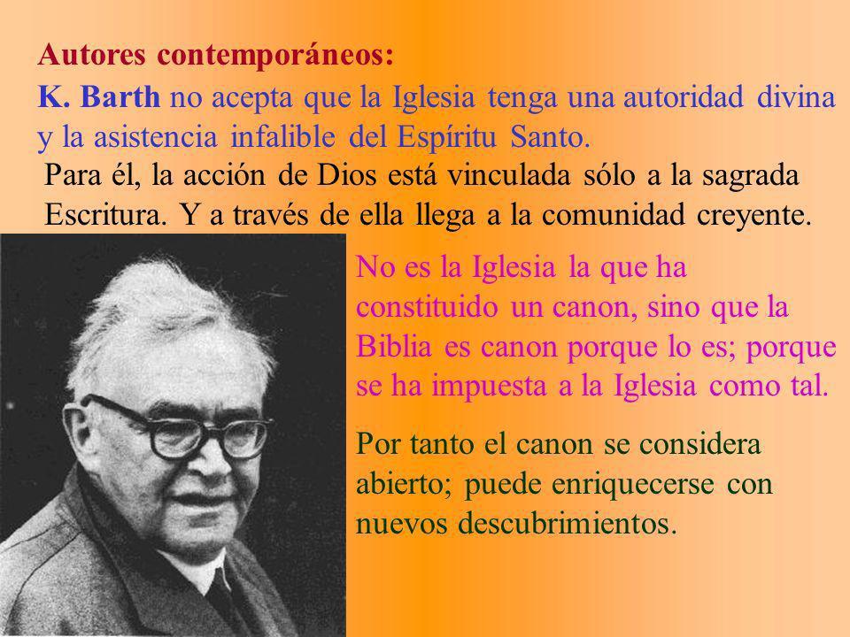 Autores contemporáneos: K. Barth no acepta que la Iglesia tenga una autoridad divina y la asistencia infalible del Espíritu Santo. Para él, la acción