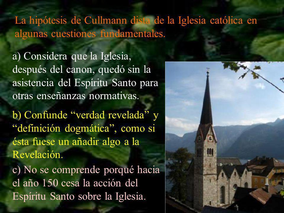 La hipótesis de Cullmann dista de la Iglesia católica en algunas cuestiones fundamentales. a) Considera que la Iglesia, después del canon, quedó sin l