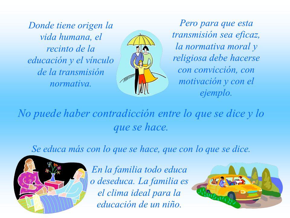 Donde tiene origen la vida humana, el recinto de la educación y el vínculo de la transmisión normativa.