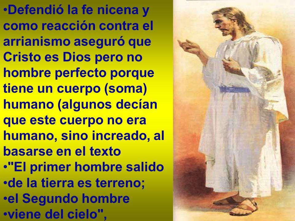 de 1 Cor 15,147) y un alma sensible (psijé) que había sufrido en la Pasión, pero no un alma pensante (nous) humana - pues en Cristo no hay pecado y el pecado está en la voluntad libre-, pues esta es sustituida por el Verbo.