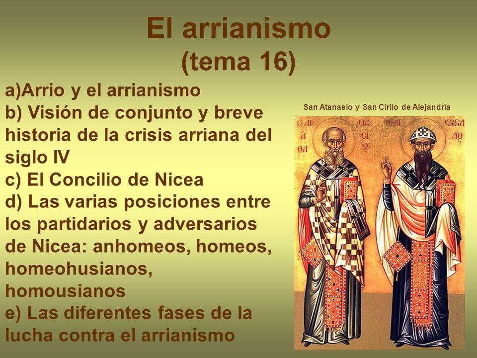 El arrianismo (tema 16) San Atanasio y San Cirilo de Alejandría a)Arrio y el arrianismo b) Visión de conjunto y breve historia de la crisis arriana de