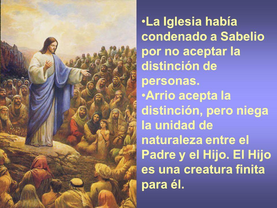 La Iglesia había condenado a Sabelio por no aceptar la distinción de personas. Arrio acepta la distinción, pero niega la unidad de naturaleza entre el
