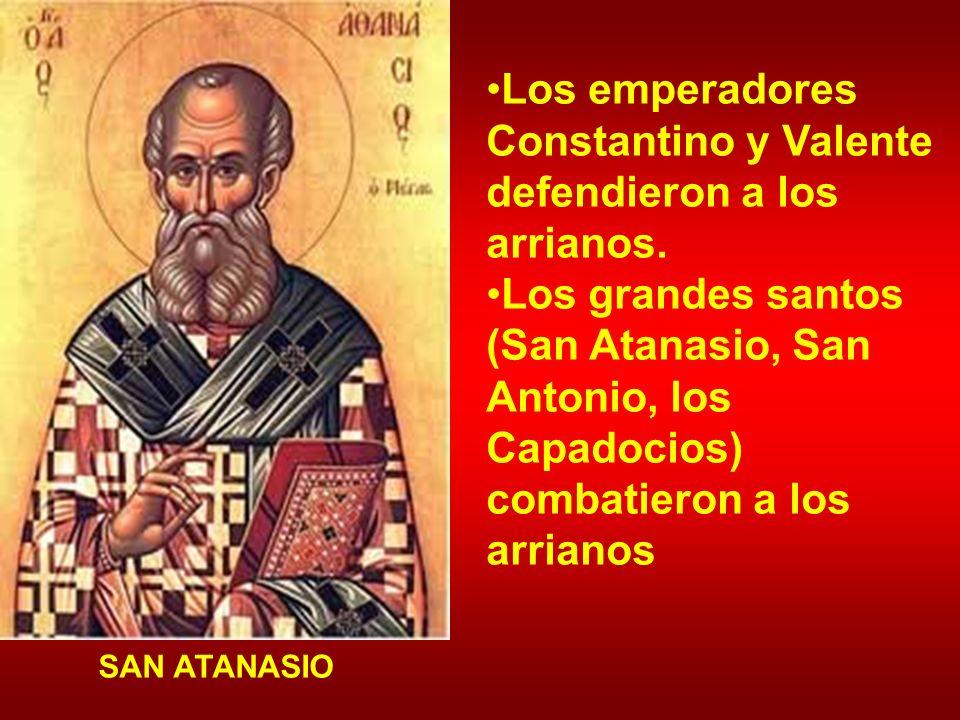 Los emperadores Constantino y Valente defendieron a los arrianos. Los grandes santos (San Atanasio, San Antonio, los Capadocios) combatieron a los arr