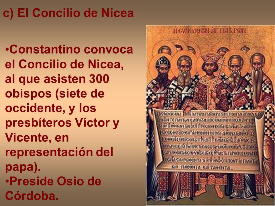 c) El Concilio de Nicea Constantino convoca el Concilio de Nicea, al que asisten 300 obispos (siete de occidente, y los presbíteros Víctor y Vicente,