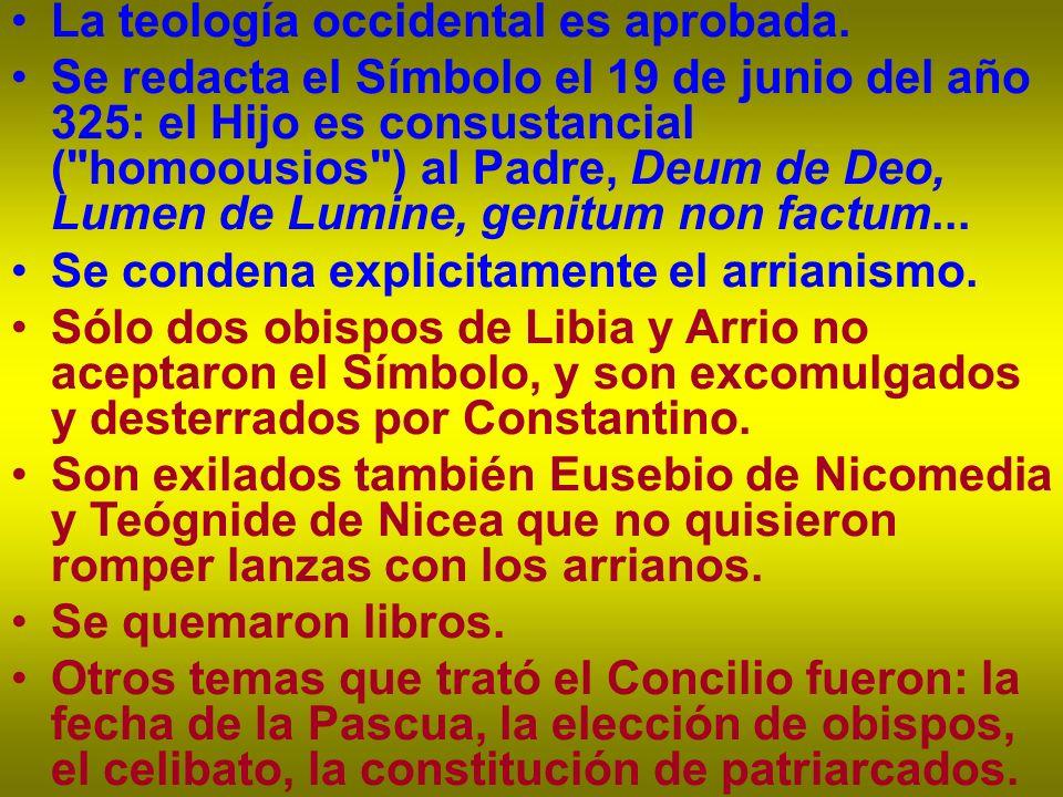 La teología occidental es aprobada. Se redacta el Símbolo el 19 de junio del año 325: el Hijo es consustancial (