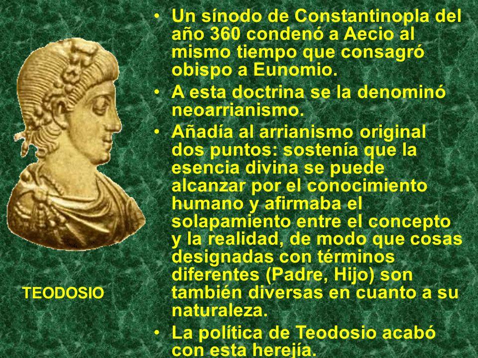 Un sínodo de Constantinopla del año 360 condenó a Aecio al mismo tiempo que consagró obispo a Eunomio. A esta doctrina se la denominó neoarrianismo. A