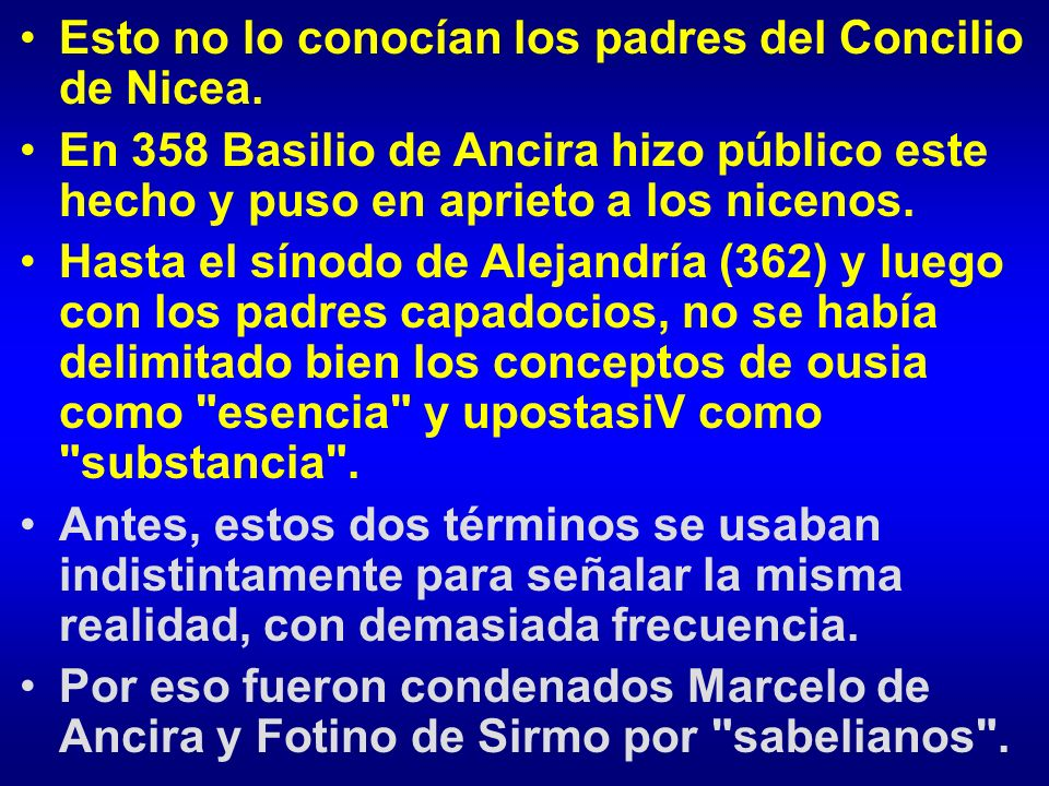 Esto no lo conocían los padres del Concilio de Nicea. En 358 Basilio de Ancira hizo público este hecho y puso en aprieto a los nicenos. Hasta el sínod
