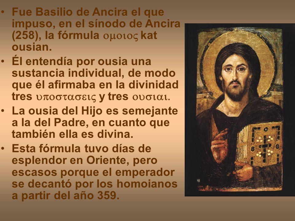 Fue Basilio de Ancira el que impuso, en el sínodo de Ancira (258), la fórmula kat ousian. Él entendía por ousia una sustancia individual, de modo que