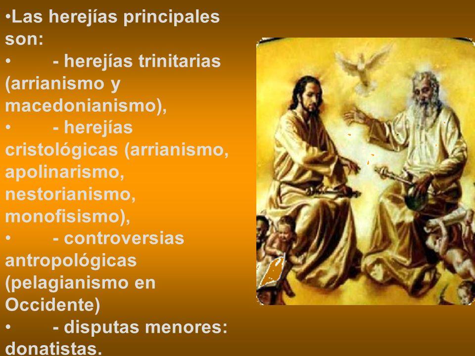 Las herejías principales son: - herejías trinitarias (arrianismo y macedonianismo), - herejías cristológicas (arrianismo, apolinarismo, nestorianismo,