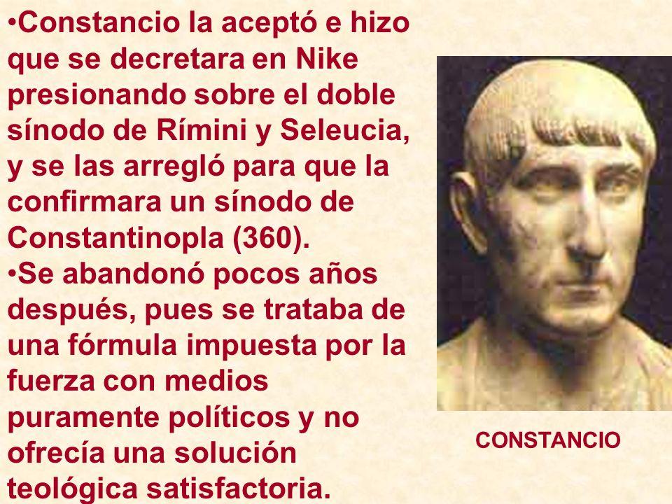 Constancio la aceptó e hizo que se decretara en Nike presionando sobre el doble sínodo de Rímini y Seleucia, y se las arregló para que la confirmara u