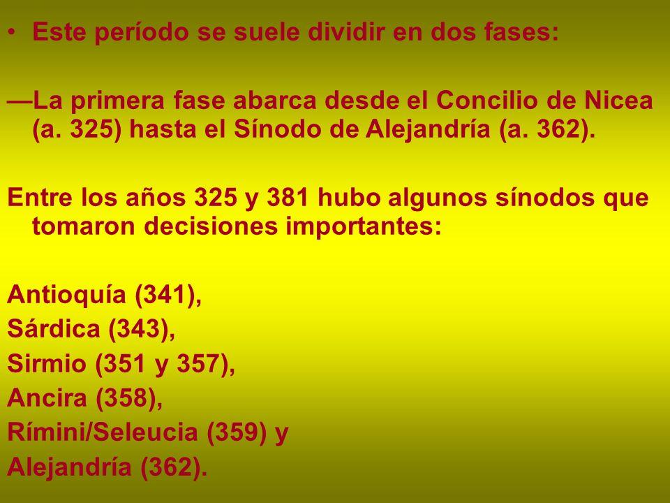 Este período se suele dividir en dos fases: La primera fase abarca desde el Concilio de Nicea (a. 325) hasta el Sínodo de Alejandría (a. 362). Entre l