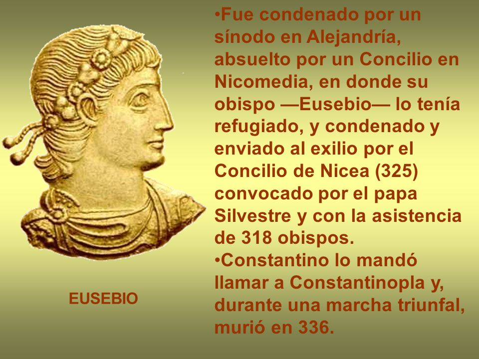 Fue condenado por un sínodo en Alejandría, absuelto por un Concilio en Nicomedia, en donde su obispo Eusebio lo tenía refugiado, y condenado y enviado