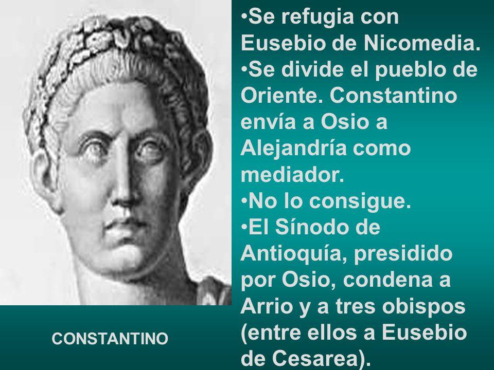 Se refugia con Eusebio de Nicomedia. Se divide el pueblo de Oriente. Constantino envía a Osio a Alejandría como mediador. No lo consigue. El Sínodo de