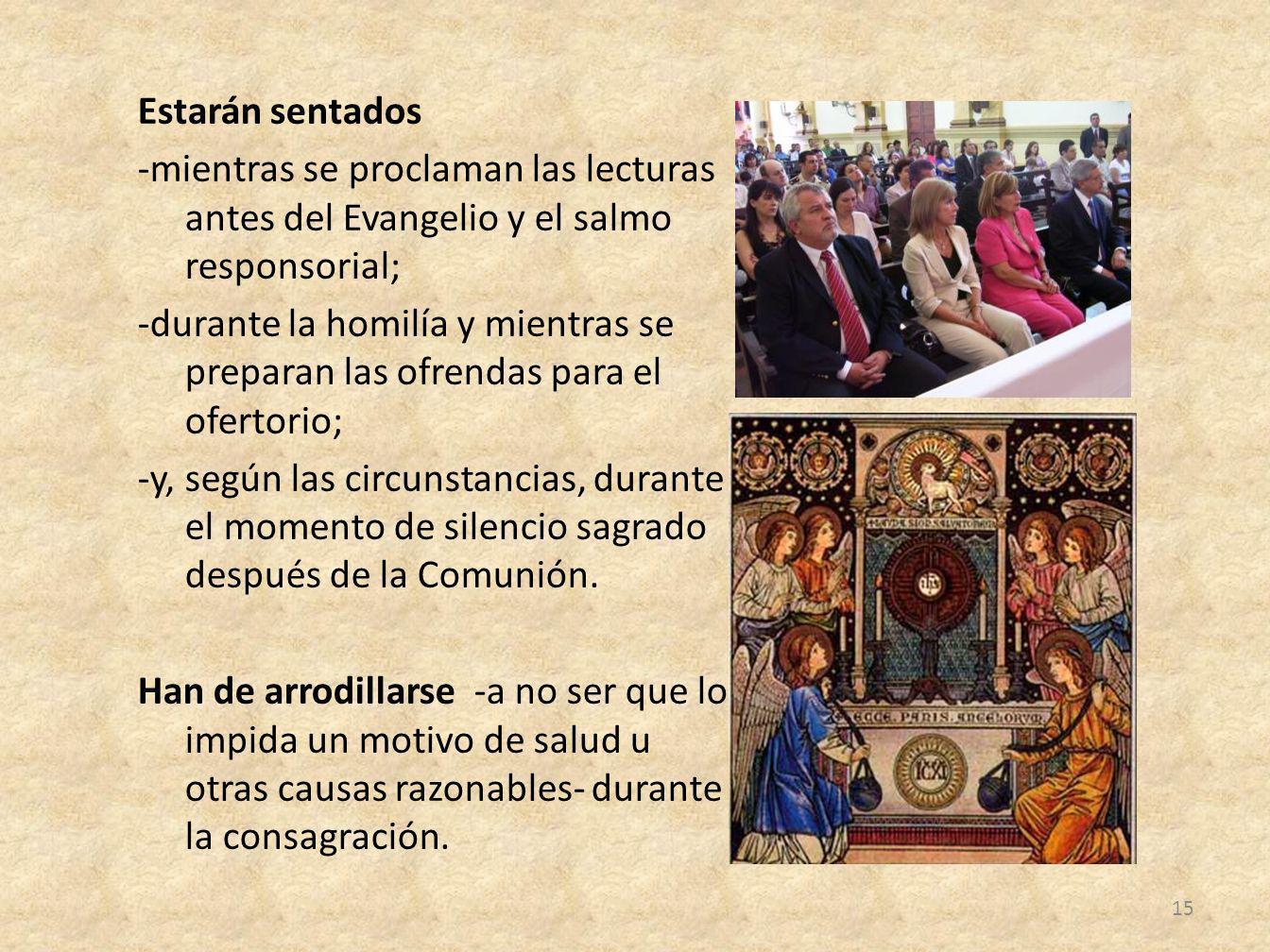 Estarán sentados -mientras se proclaman las lecturas antes del Evangelio y el salmo responsorial; -durante la homilía y mientras se preparan las ofren