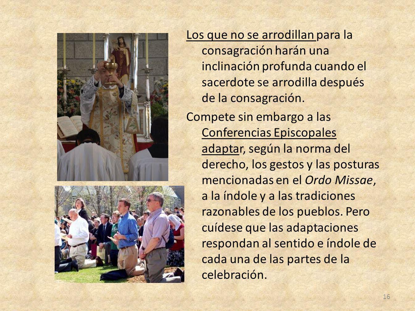 Los que no se arrodillan para la consagración harán una inclinación profunda cuando el sacerdote se arrodilla después de la consagración. Compete sin