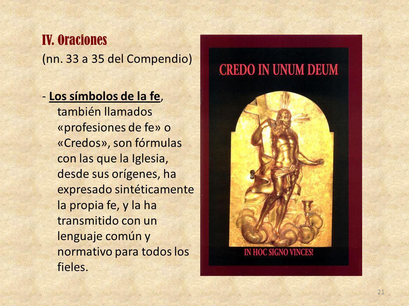 IV. Oraciones (nn. 33 a 35 del Compendio) - Los símbolos de la fe, también llamados «profesiones de fe» o «Credos», son fórmulas con las que la Iglesi