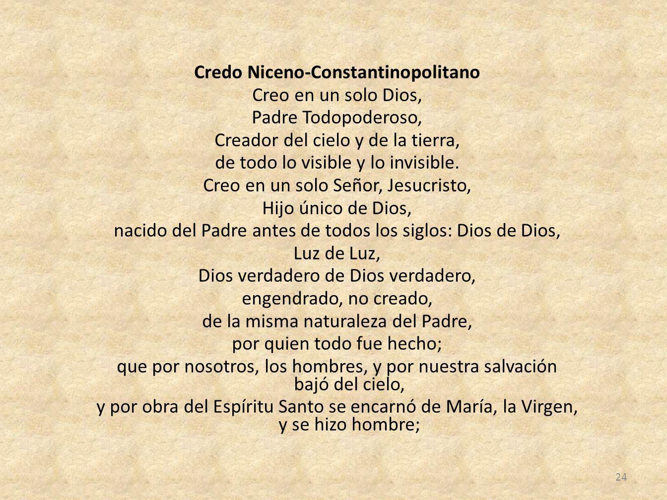 Credo Niceno-Constantinopolitano Creo en un solo Dios, Padre Todopoderoso, Creador del cielo y de la tierra, de todo lo visible y lo invisible. Creo e