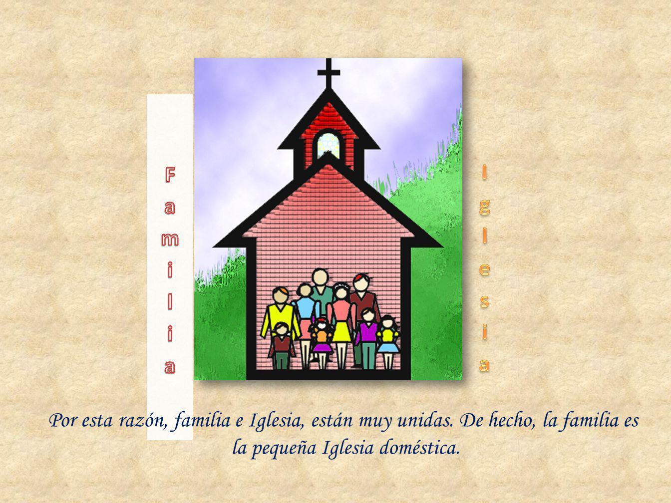 Por esta razón, familia e Iglesia, están muy unidas. De hecho, la familia es la pequeña Iglesia doméstica.