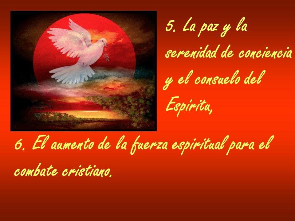 5. La paz y la serenidad de conciencia y el consuelo del Espíritu, 6. El aumento de la fuerza espiritual para el combate cristiano.