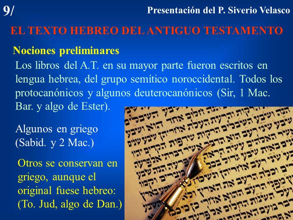 9/ EL TEXTO HEBREO DEL ANTIGUO TESTAMENTO Nociones preliminares Los libros del A.T. en su mayor parte fueron escritos en lengua hebrea, del grupo semí