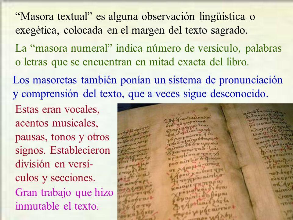 Masora textual es alguna observación lingüística o exegética, colocada en el margen del texto sagrado. La masora numeral indica número de versículo, p