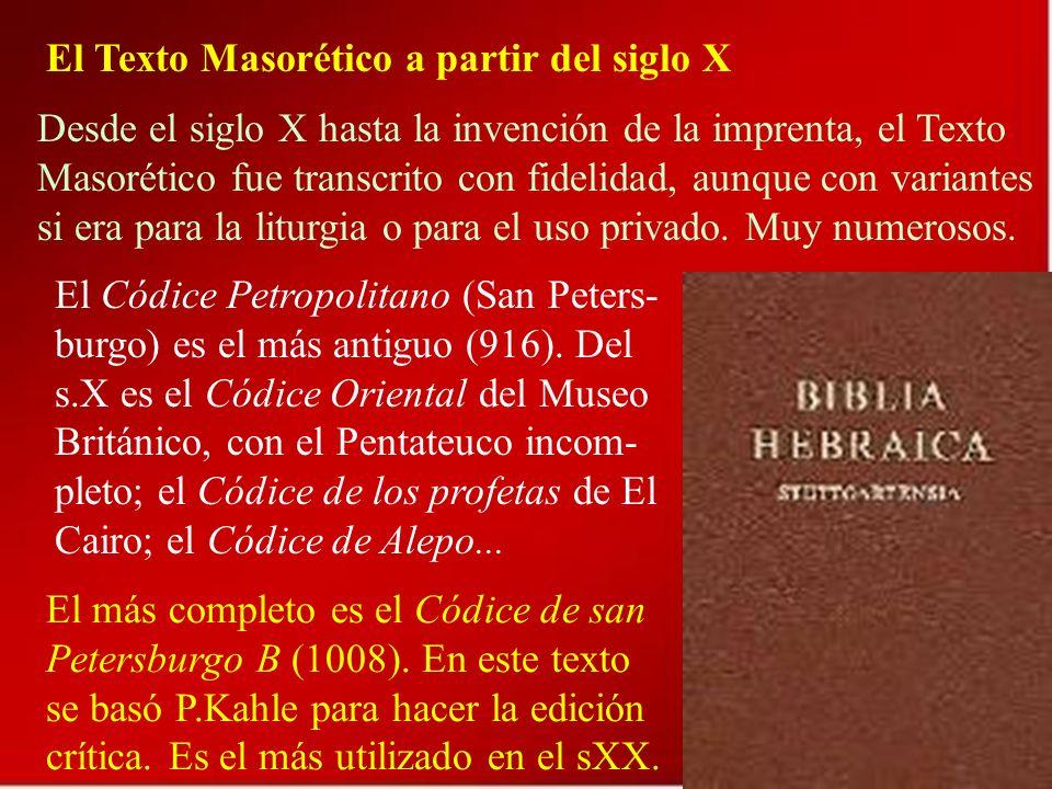 El Texto Masorético a partir del siglo X Desde el siglo X hasta la invención de la imprenta, el Texto Masorético fue transcrito con fidelidad, aunque