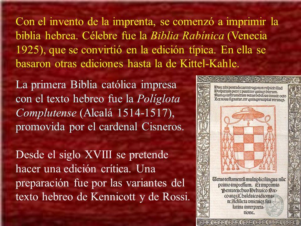Con el invento de la imprenta, se comenzó a imprimir la biblia hebrea. Célebre fue la Biblia Rabínica (Venecia 1925), que se convirtió en la edición t