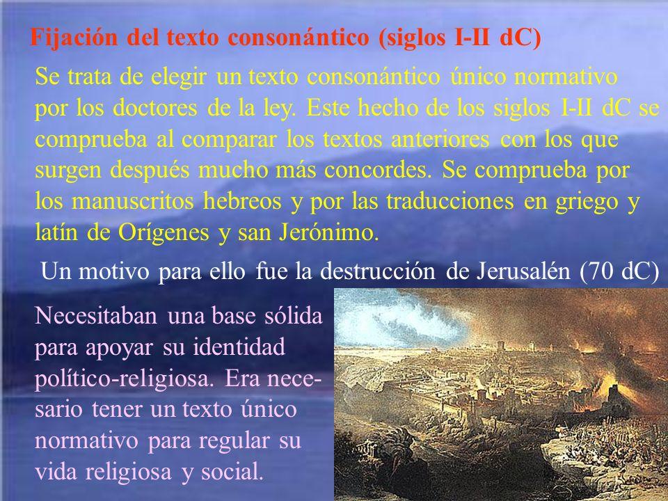 Fijación del texto consonántico (siglos I-II dC) Se trata de elegir un texto consonántico único normativo por los doctores de la ley. Este hecho de lo