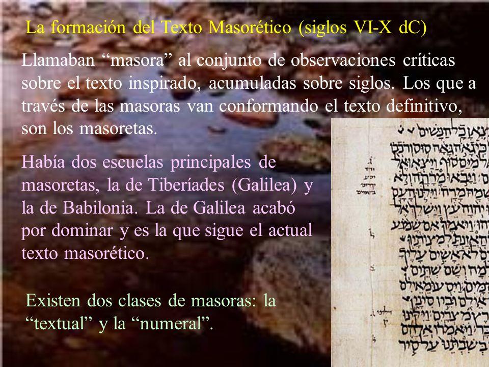 La formación del Texto Masorético (siglos VI-X dC) Llamaban masora al conjunto de observaciones críticas sobre el texto inspirado, acumuladas sobre si