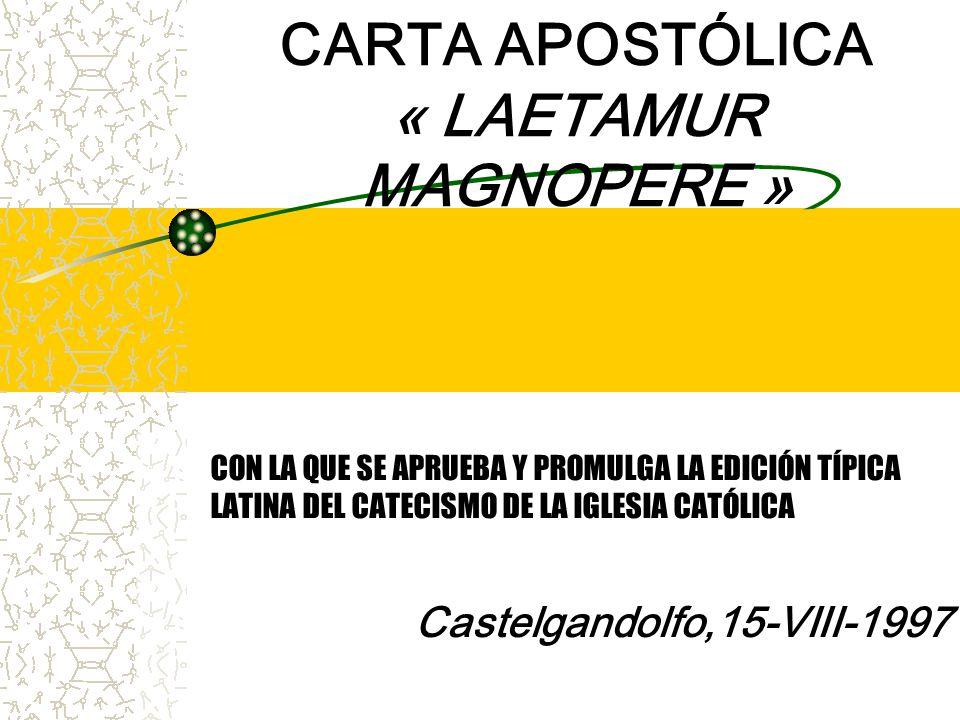 CARTA APOSTÓLICA « LAETAMUR MAGNOPERE » CON LA QUE SE APRUEBA Y PROMULGA LA EDICIÓN TÍPICA LATINA DEL CATECISMO DE LA IGLESIA CATÓLICA Castelgandolfo,15-VIII-1997