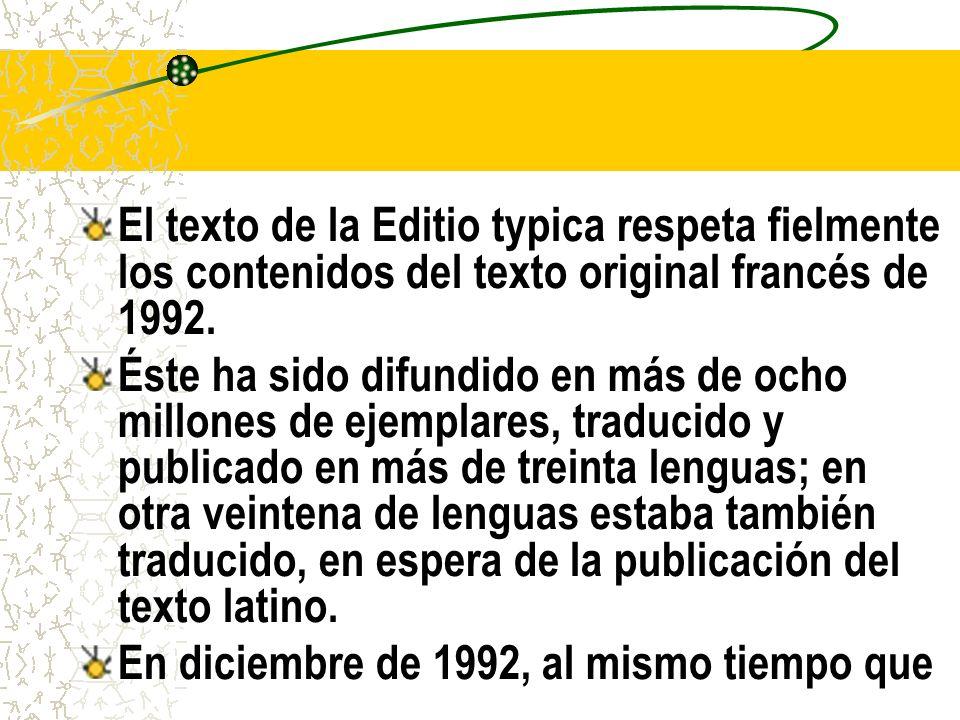 El texto de la Editio typica respeta fielmente los contenidos del texto original francés de 1992.