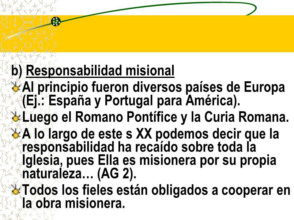 b) Responsabilidad misional Al principio fueron diversos países de Europa (Ej.: España y Portugal para América).