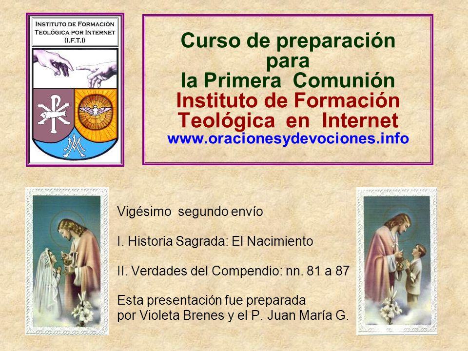 Curso de preparación para la Primera Comunión Instituto de Formación Teológica en Internet www.oracionesydevociones.info Vigésimo segundo envío I. His