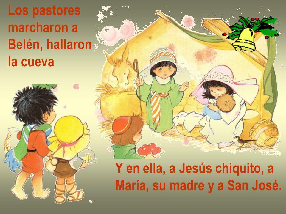 Los pastores marcharon a Belén, hallaron la cueva Y en ella, a Jesús chiquito, a María, su madre y a San José.