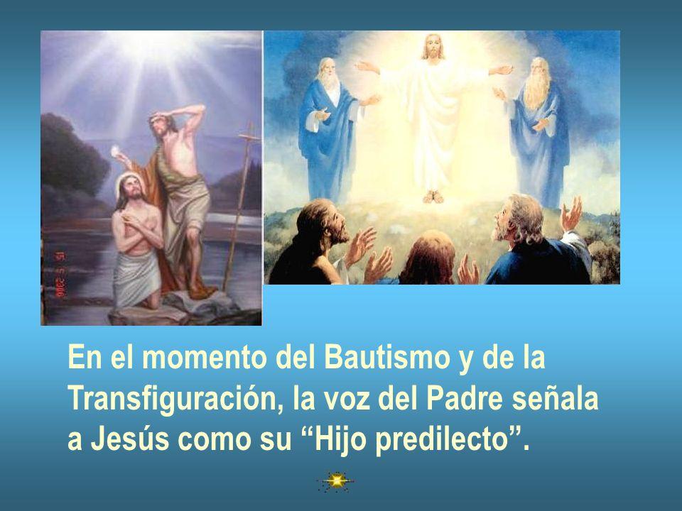 En el momento del Bautismo y de la Transfiguración, la voz del Padre señala a Jesús como su Hijo predilecto.