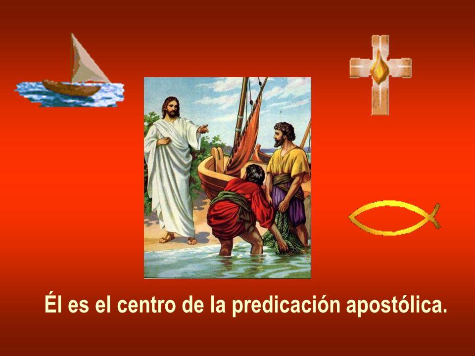 Él es el centro de la predicación apostólica.