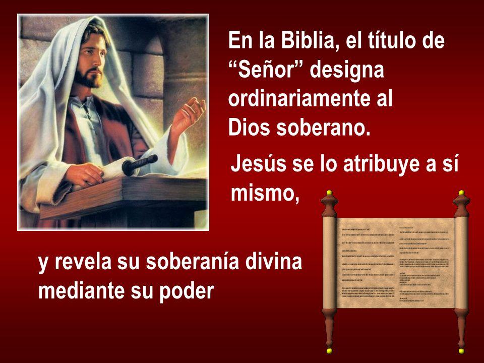 En la Biblia, el título de Señor designa ordinariamente al Dios soberano. Jesús se lo atribuye a sí mismo, y revela su soberanía divina mediante su po