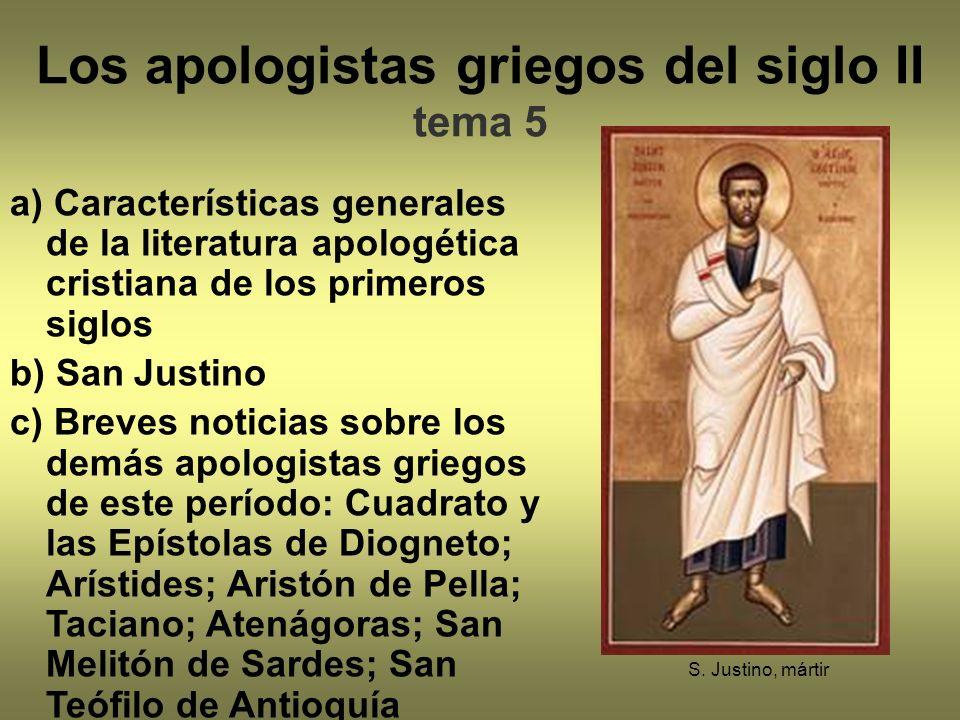 S. Justino, mártir Los apologistas griegos del siglo II tema 5 a) Características generales de la literatura apologética cristiana de los primeros sig