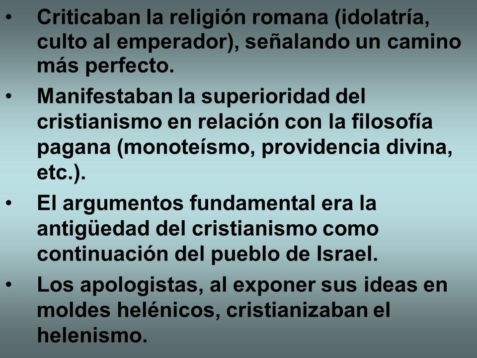 Criticaban la religión romana (idolatría, culto al emperador), señalando un camino más perfecto. Manifestaban la superioridad del cristianismo en rela