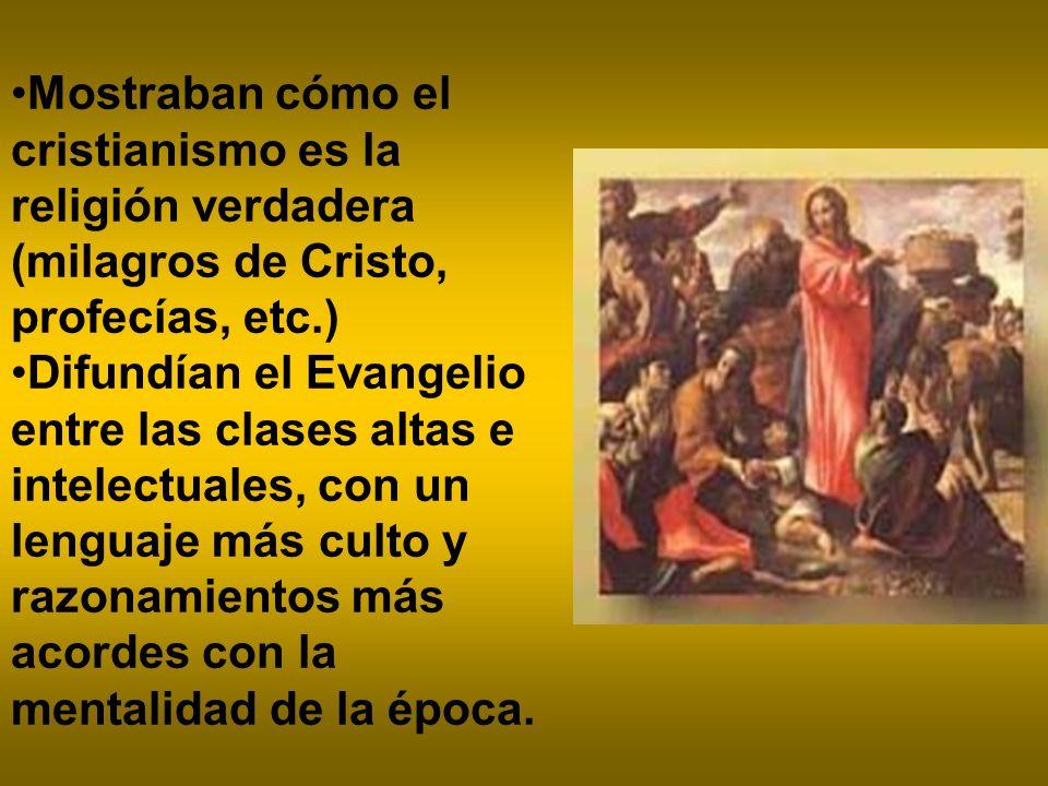 Mostraban cómo el cristianismo es la religión verdadera (milagros de Cristo, profecías, etc.) Difundían el Evangelio entre las clases altas e intelect