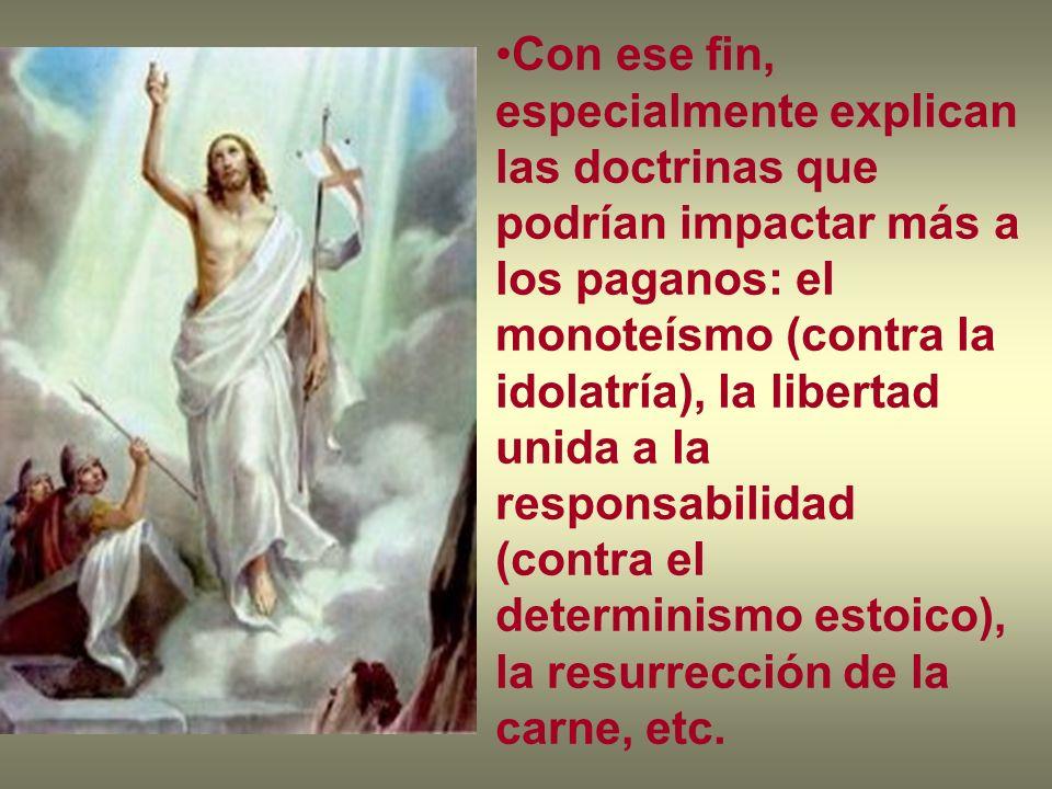 Con ese fin, especialmente explican las doctrinas que podrían impactar más a los paganos: el monoteísmo (contra la idolatría), la libertad unida a la