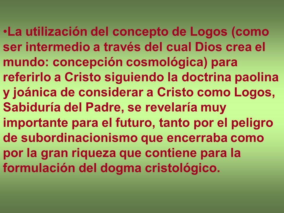 La utilización del concepto de Logos (como ser intermedio a través del cual Dios crea el mundo: concepción cosmológica) para referirlo a Cristo siguie