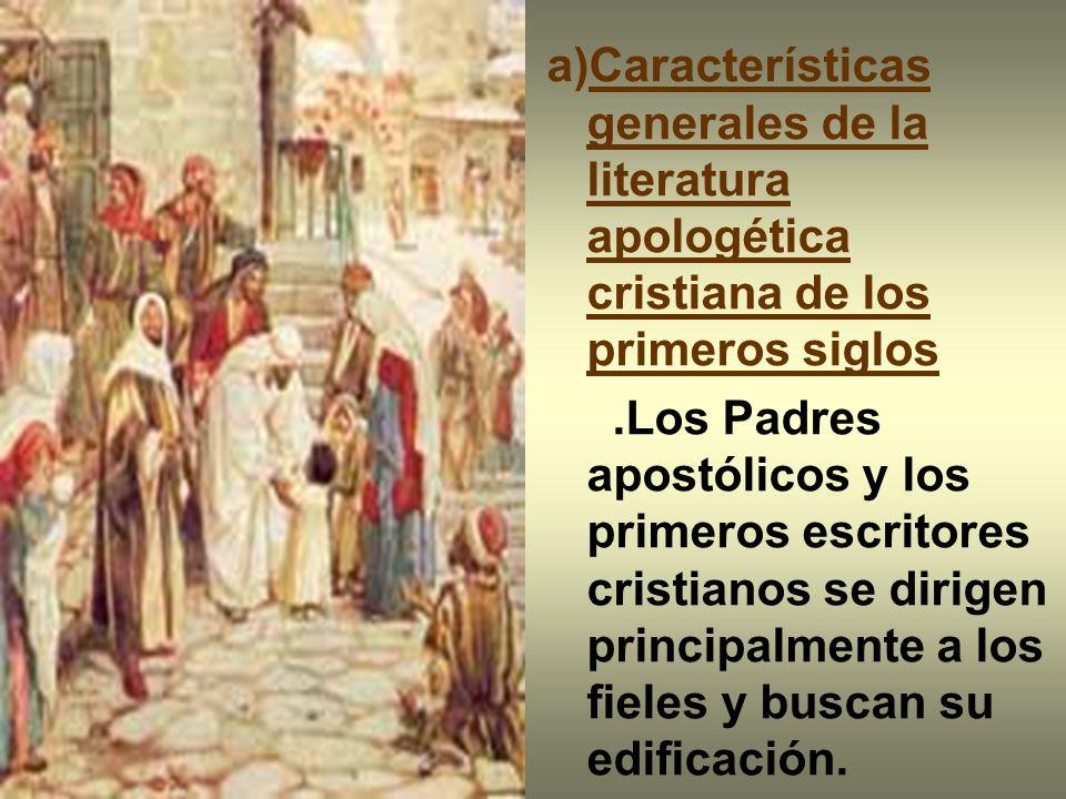 a)Características generales de la literatura apologética cristiana de los primeros siglos.Los Padres apostólicos y los primeros escritores cristianos