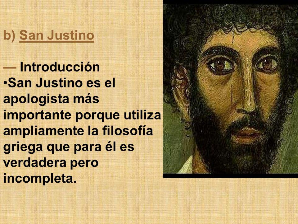 b) San Justino Introducción San Justino es el apologista más importante porque utiliza ampliamente la filosofía griega que para él es verdadera pero i