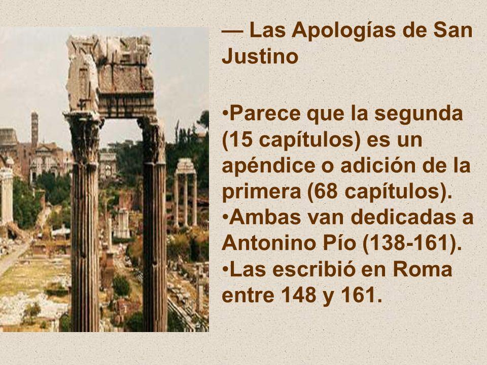 Las Apologías de San Justino Parece que la segunda (15 capítulos) es un apéndice o adición de la primera (68 capítulos). Ambas van dedicadas a Antonin