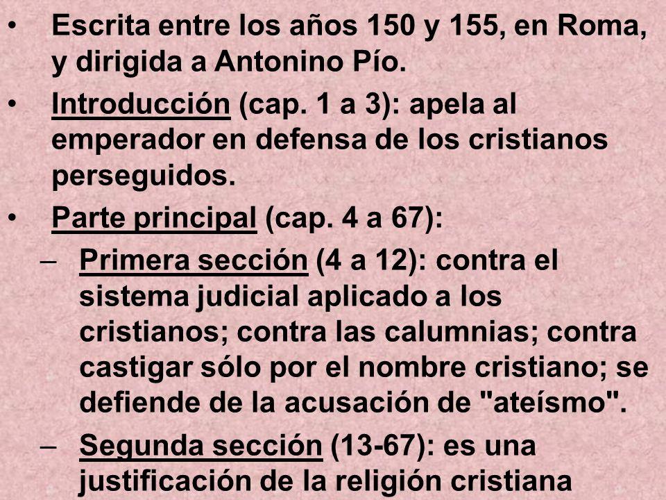 Escrita entre los años 150 y 155, en Roma, y dirigida a Antonino Pío. Introducción (cap. 1 a 3): apela al emperador en defensa de los cristianos perse