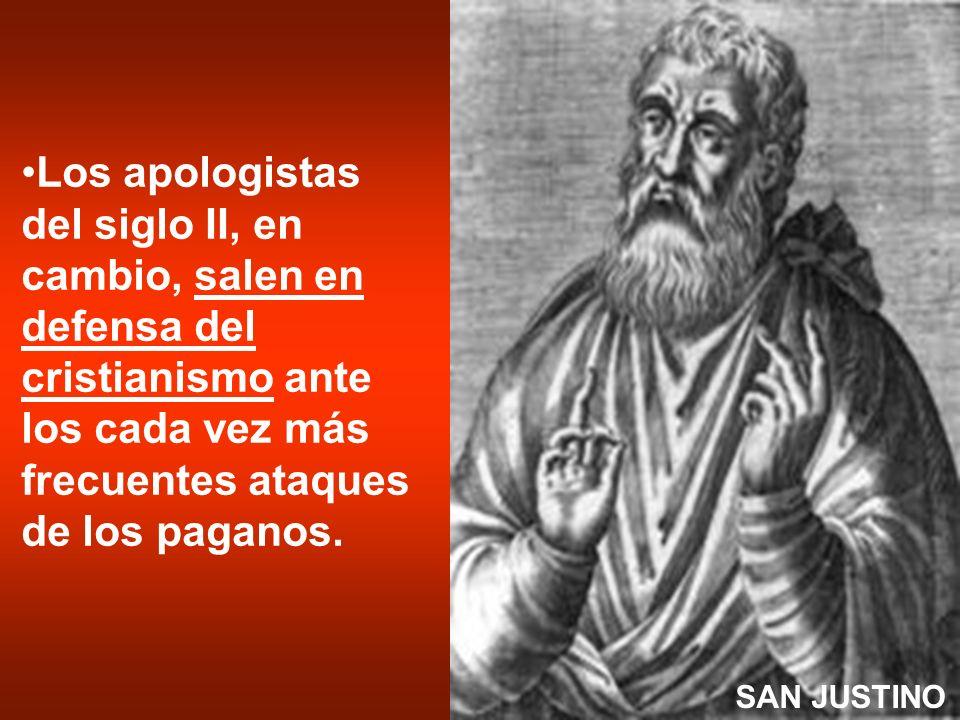 Los apologistas del siglo II, en cambio, salen en defensa del cristianismo ante los cada vez más frecuentes ataques de los paganos. SAN JUSTINO